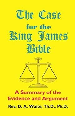 The Case for the King James Bible, a Summary of the Evidence and Argument 9781568480114