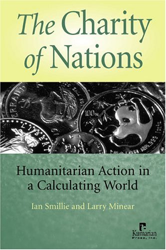 The Charity of Nations: Humanitarian Action in a Calculating World 9781565491908
