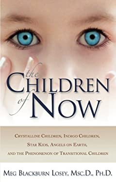 The Children of Now: Crystalline Children, Indigo Children, Star Kids, Angels on Earth, and the Phenomenon of Transitional Children 9781564149480