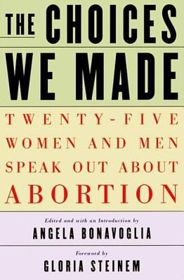 The Choices We Made: Twenty-Five Women and Men Speak Out about Abortion 9781568581880