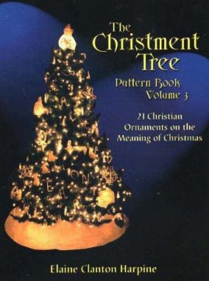The Christment Tree Pattern Book: 21 Christian Ornaments on the Meaning of Christmas 9781566081023
