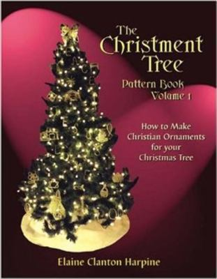 The Christment Tree Pattern Book, Volume 1 1: A Collection of Twenty-One Patterns 9781566080460