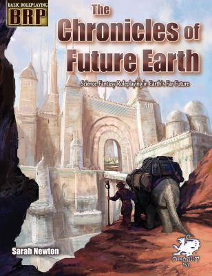 The Chronicles of the Future Earth: Science-Fantasy Roleplaying in Earth's Far Future 9781568823065