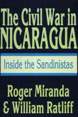 The Civil War in Nicaragua: Inside the Sandinistas 9781560000648