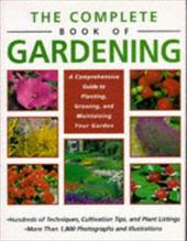 The Complete Book of Gardening: A Comprehensive Guide to Planting, Growing, and Maintaining Your Garden