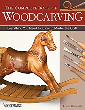 Complete Book of Woodcarving: Everything You Need to Know to Master the Craft 9781565232921