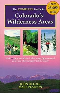 The Complete Guide to Colorado's Wilderness Areas 9781565790520