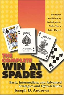 The Complete Win at Spades: Basic, Intermediate, and Advanced Strategies and Official Rules 9781566251457