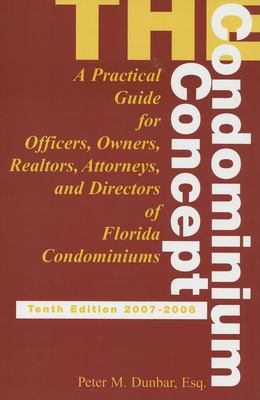 The Condominium Concept: A Practical Guide for Officers, Owners and Directors of Florida Condominiums 9781561643738