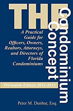 The Condominium Concept: A Practical Guide for Officers, Owners and Directors of Florida Condominiums 9781561645572