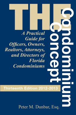 The Condominium Concept: A Practical Guide for Officers, Owners and Directors of Florida Condominiums 9781561645589
