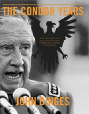 The Condor Years: How Pinochet and His Allies Brought Terrorism to Three Continents 9781565849778