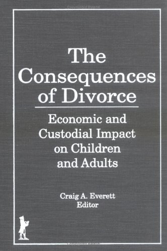 The Consequences of Divorce: Economic and Custodial Impact on Children and Adults 9781560241874