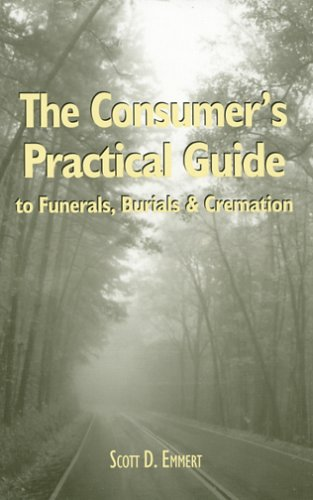 The Consumer's Practical Guide to Funerals, Burials & Cremation 9781561678976