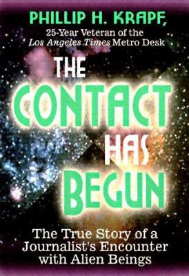 The Contact Has Begun: The True Story of a Journalist's Encounter with Alien Beings 9781561705061