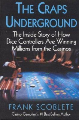 The Craps Underground: The Inside Story of How Dice Controllers Are Winning Millions from the Casinos 9781566252171