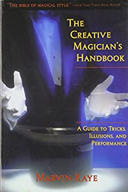 The Creative Magician's Handbook: A Guide to Tricks, Illusions, and Performance 9781568332291