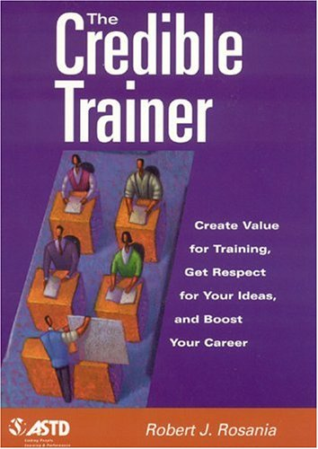 The Credible Trainer: Create Value for Training, Get Respect for Your Ideas, and Boost Your Career 9781562861452
