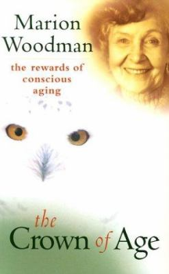 The Crown of Age: The Rewards of Conscious Aging 9781564558848