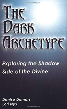 The Dark Archetype: Exploring the Shadow Side of the Divine 9781564146939