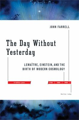 The Day Without Yesterday: Lemaitre, Einstein, and the Birth of Modern Cosmology 9781560259022