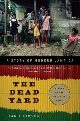 The Dead Yard: A Story of Modern Jamaica