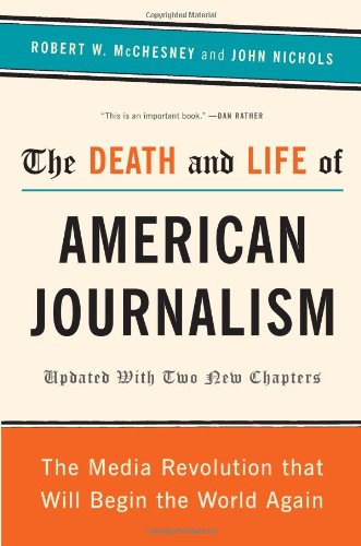 The Death and Life of American Journalism: The Media Revolution That Will Begin the World Again 9781568586366