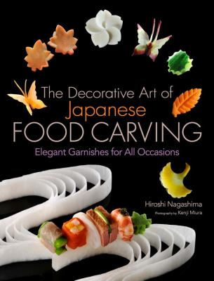 The Decorative Art of Japanese Food Carving: Elegant Garnishes for All Occasions 9781568364353