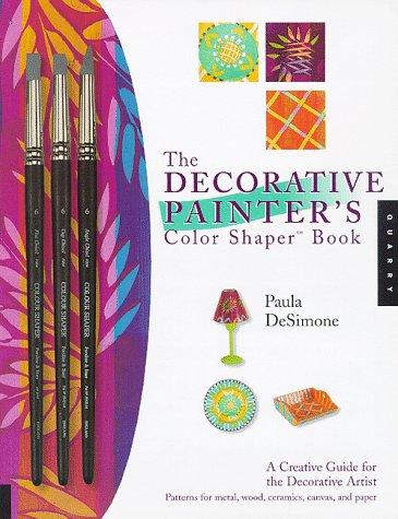 The Decorative Painter's Colour Shaper Book: A Creative Guide for the Decorative Artist 9781564965394