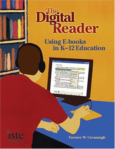 The Digital Reader: Using E-Books in K-12 Education 9781564842213