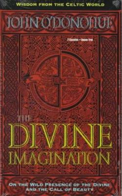 The Divine Imagination: On the Wild Presence of the Divine and the Call of Beauty 9781564554994