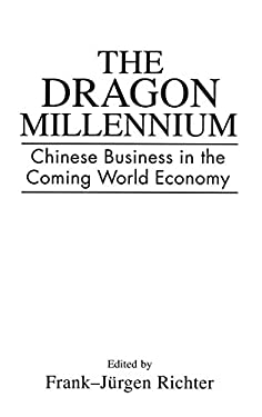 The Dragon Millennium: Chinese Business in the Coming World Economy 9781567203530
