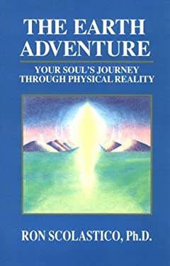 The Earth Adventure: Your Soul's Journey Through Physical Reality: The Wisdom of the Guides 9781561700073