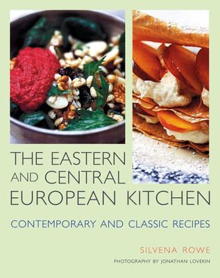 The Eastern and Central European Kitchen: Contemporary & Classic Recipes 9781566566704