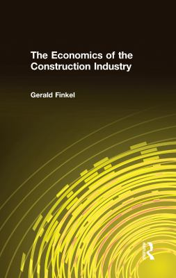 The Economics of the Construction Industry 9781563249860