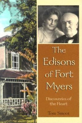 The Edisons of Fort Myers: Discoveries of the Heart 9781561643127