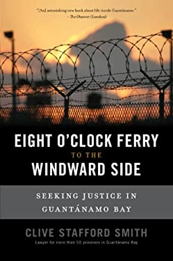 The Eight O'Clock Ferry to the Windward Side: Seeking Justice in Guantanamo Bay 9781568583747