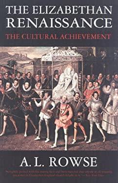 The Elizabethan Renaissance: The Cultural Achievement 9781566633161