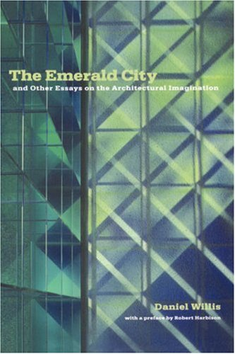 The Emerald City: And Other Essays on the Architectural Imagination 9781568981741
