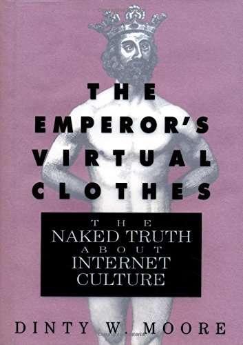 The Emperor's Virtual Clothes: The Naked Truth about Internet Culture 9781565120969