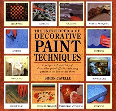 The Encyclopedia of Decorative Paint Techniques: A Unique A-Z Directory of Decorative Paint Effects, Including Guidance on How to Use Them 9781561382125