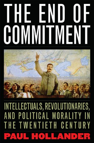 The End of Commitment: Intellectuals, Revolutionaries, and Political Morality 9781566636889