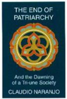 The End of Patriarchy: And the Dawning of a Tri-Une Society 9781569370650
