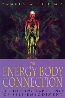 The Energy Body Connection: The Healing Experience of Self-Embodiment 9781567188196