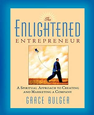 The Enlightened Entrepreneur: A Spiritual Approach to Creating & Marketing a Company 9781569245446