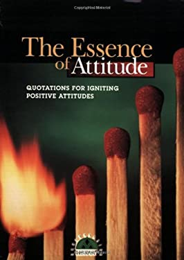 The Essence of Attitude: Quotations for Igniting Positive Attitudes 9781564143839