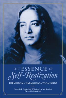 The Essence of Self-Realization: The Wisdom of Paramhansa Yogananda 9781565892392