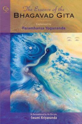 The Essence of the Bhagavad Gita: Explained by Paramhansa Yogananda, as Remembered by His Disciple, Swami Kriyananda 9781565892262