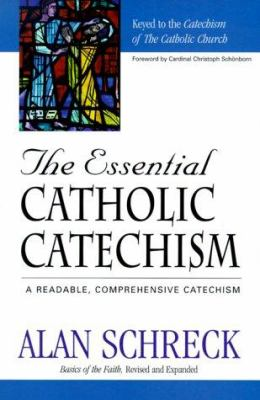 The Essential Catholic Catechism: A Readable, Comprehensive Catechism of the Catholic Faith 9781569551288