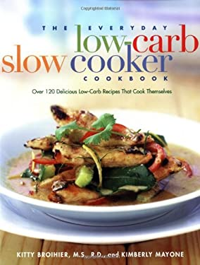 The Everyday Low Carb Slow Cooker Cookbook: Over 120 Delicious Low-Carb Recipes That Cook Themselves 9781569244289